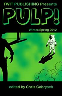 Twit Publishing Presents: PULP!: Winter/Spring 2012