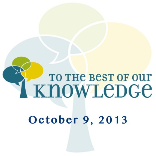 To the Best of Our Knowledge, 10-09-2013 cover art