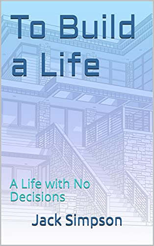 To Build a Life: A Life with No Decisions (English Edition)