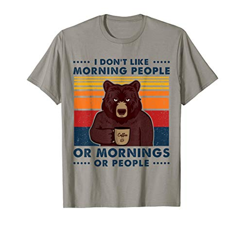 I Don't Like Morning People Or Mornings Or People Funny Bear T-Shirt
