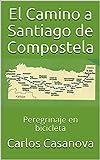 El Camino a Santiago de Compostela: Peregrinaje en bicicleta (Caminos en bicicleta nº 1)