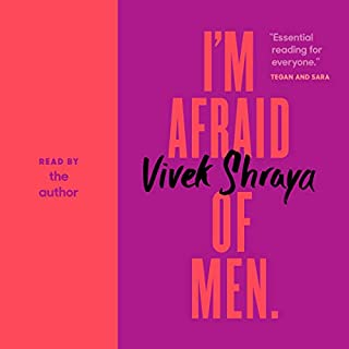 I'm Afraid of Men                   Written by:                                                                                                                                 Vivek Shraya                               Narrated by:                                                                                                                                 Vivek Shraya                      Length: 1 hr and 26 mins     26 ratings     Overall 4.8