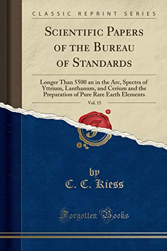 Scientific Papers of the Bureau of Standards, Vol. 15: Longer Than 5500 an in the Arc, Spectra of Yttrium, Lanthanum, and Cerium and the Preparation of Pure Rare Earth Elements (Classic Reprint)