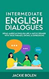 Intermediate English Dialogues: Speak American English Like a Native Speaker with these Phrases, Idioms, & Expressions (Intermediate and Advanced English Conversation Dialogues) (English Edition)