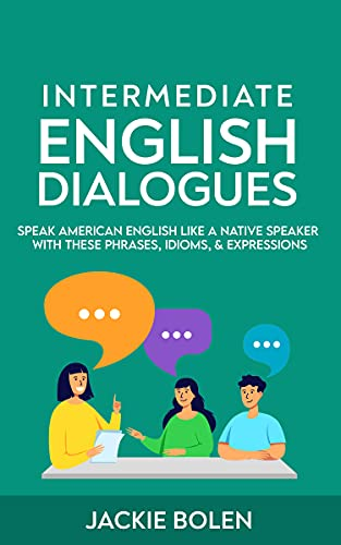 Intermediate English Dialogues: Speak American English Like a Native Speaker with these Phrases,...