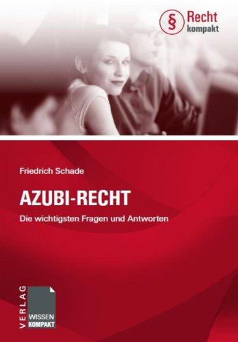 Azubi-Recht: Die wichtigsten Fragen und Antworten (Recht kompakt)