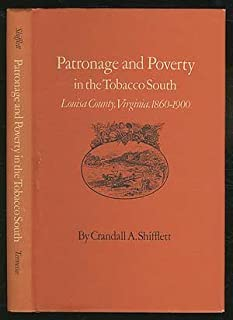 Patronage and Poverty in the Tobacco South: Louisa County, Virginia 1860-1900