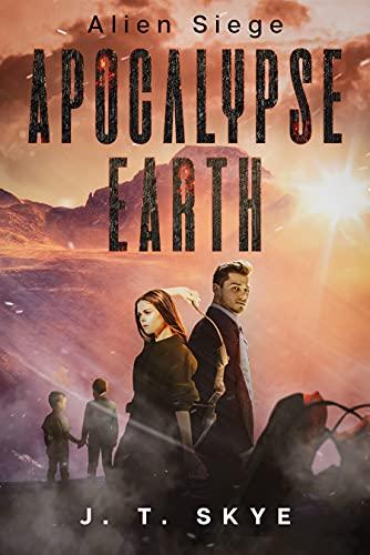 Apocalypse Earth: Alien Siege (Apocalypse Earth Series Book 2) by [J. T.  Skye]