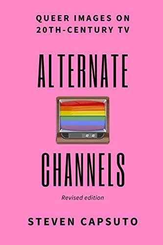 Alternate Channels: Queer Images on 20th-Century TV (revised edition)