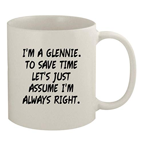 I'm A Glennie. To Save Time Let's Just Assume I'm Always Right. - 11oz Coffee Mug, White