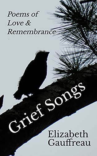 Grief Songs: Poems of Love & Remembrance by [Elizabeth  Gauffreau]