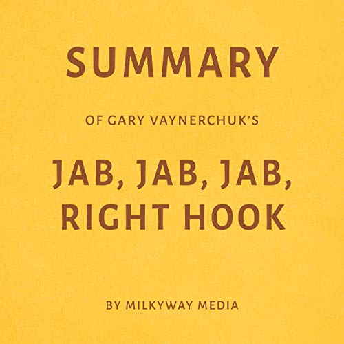 Summary of Gary Vaynerchuk's Jab, Jab, Jab, Right Hook cover art