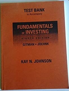 Test Bank to accompany Fundamentals of Investing 8th Edition. Gitman & Joehnk: FOR USE WITH 8TH EDITION 2002 ONLY 195 pages