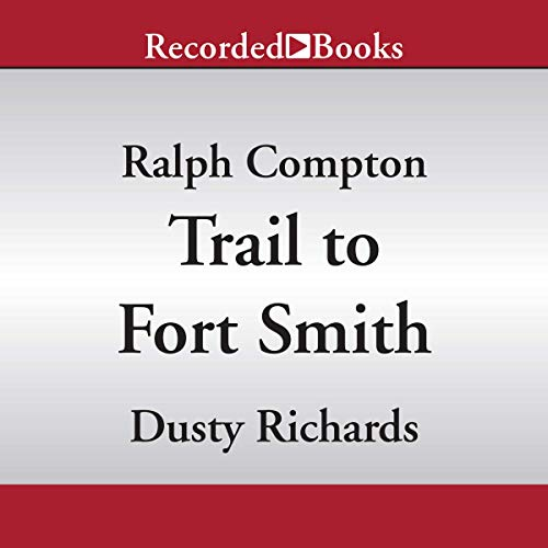 Trail to Fort Smith                   By:                                                                                                                                 Ralph Compton,                                                                                        Dusty Richards                               Narrated by:                                                                                                                                 Angelo Di Loreto                      Length: 5 hrs and 7 mins     Not rated yet     Overall 0.0