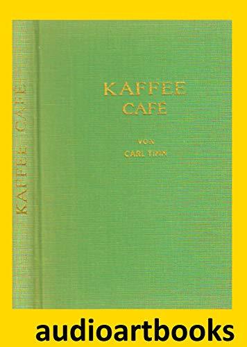 Kaffee Café. Handel, Pflanzung, Geschichte, wirtschaftspolitische Bedeutung.