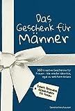 Das Geschenk für Männer: 360 kreative Geschenke für Frauen - Nie wieder ideenlos, egal zu welchem Anlass - Inhalt: Besondere Geschenkideen für Frauen