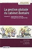 La gestion globale du cabinet dentaire Volume 2 - Organisation interne, management et ergonomie