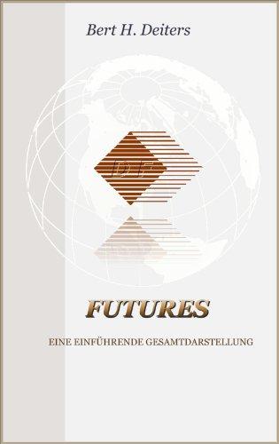 Futures - Eine einführende Gesamtdarstellung: Wissenswertes über Futures und derivative Finanzinstrumente (German Edition)