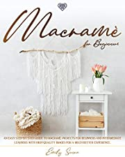 Macramè for Beginners: An Easy Step-By-Step Guide to Macramé. Projects for Beginners and Intermediate Learners with High-Quality Images for a Much Better Experience.