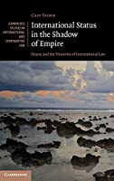 International Status in the Shadow of Empire: Nauru and the Histories of International Law (Cambridge Studies in International and Comparative Law, Series Number 150)