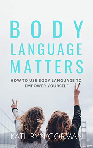 Body Language Matters: How to use body language to empower yourself (English Edition)