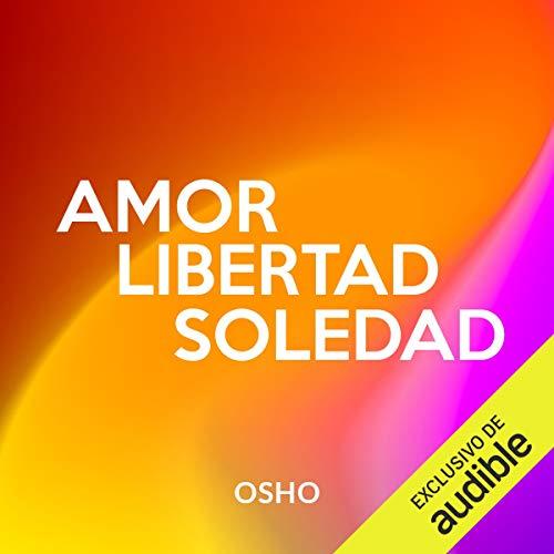 Amor, libertad y soledad (Narración en Castellano) [Love, Freedom and Loneliness] cover art