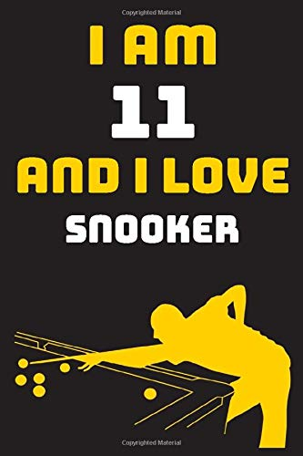 I am 11 And i Love Snooker: Notebook Gift For Lovers Snooker, Birthday Gift for 11 Year Old Boys. Who Likes Snooker Sport, Gift For Coach, Journal To Write and Lined (6 x 9 inch) 120 Pages