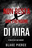 Non resta che prendere di mira (Un thriller di Adele Sharp—Libro Undici) (Italian Edition)