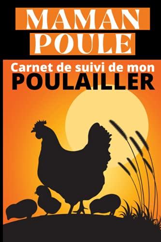 Maman Poule: Carnet de suivi de votre poulailler / Pour professionnels et propriétaires de poules / Récolte des oeufs et élevage