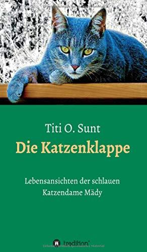 Die Katzenklappe: Lebensansichten der schlauen Katzendame Mädy