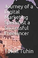 Journey of a Digital Marketing Specialist a Successful Freelancer