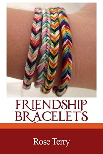FRIENDSHIP BRACELETS: A Complete Step By Step Guide With Picture Illustrations And Projects by [Rose Terry]