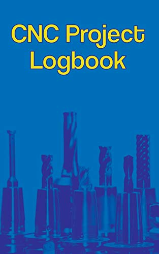 CNC Project Logbook: 100-Entry Guided Machinist Notebook