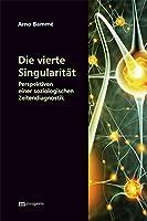 Die vierte Singularitaet: Perspektiven einer soziologischen Zeitendiagnostik
