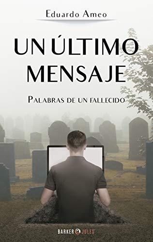 UN ÚLTIMO MENSAJE: Palabras de un fallecido (Spanish Edition)