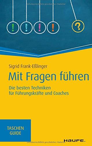 Mit Fragen führen: Die besten Techniken für Führungskräfte und Coaches (Haufe TaschenGuide)