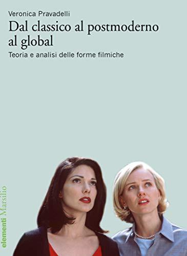 Dal classico al postmoderno al global: Teoria e analisi delle forme filmiche