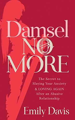 Damsel No More!: The Secret to Slaying Your Anxiety and Loving Again After an Abusive Relationship (English Edition)