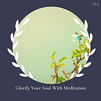 Glorify Your Soul With Meditation