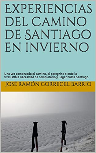 Experiencias del Camino de Santiago en invierno : Una vez comenzado el camino, el peregrino siente la irresistible necesidad de completarlo y llegar hasta Santiago.