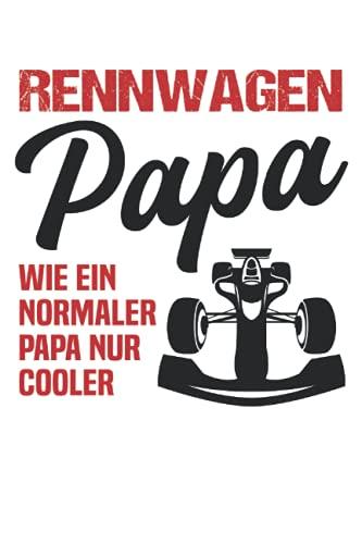 Rennwagen Papa - Rennauto Fahrer Rennsport Spruch Notizbuch (Taschenbuch DIN A 5 Format Liniert): Rennauto Geschenk Notizheft, Schreibheft, Tagebuch. ... Rennwagen Fans und Rennwagenfahrer Herren.