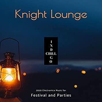 Knight Lounge - 2020 Electronica Music For Festival And Parties