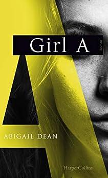 GIRL A (German Edition) by [Abigail Dean, Ulrike Wasel, Klaus Timmermann]
