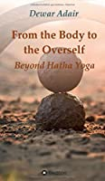 From the Body to the Overself: Beyond Hatha Yoga