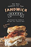 The Best Cookbook for Your Sandwich Maker:...