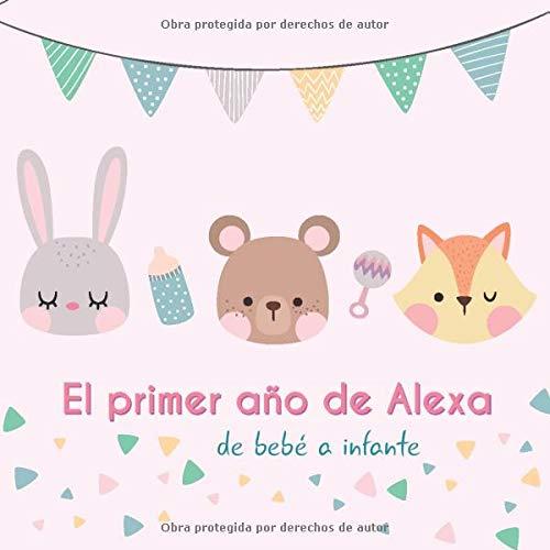 El primer año de Alexa - de bebé a infante: Álbum de tu bebé para completar con las experiencias vividas durante su primer año