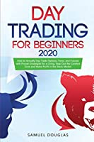 Day Trading for Beginners 2020: How to Actually Day Trade Options, Forex, and Futures with Proven Strategies for a Living, Step Out the Comfort Zone and Make Profit in the Stock Market