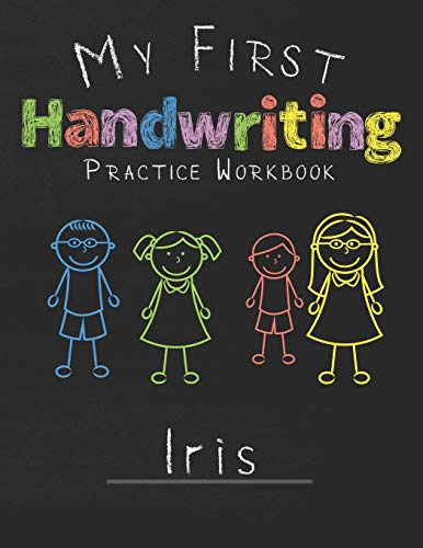 My first Handwriting Practice Workbook Iris: 8.5x11 Composition Writing Paper Notebook for kids in kindergarten primary school I dashed midline I For Pre-K, K-1,K-2,K-3 I Back To School Gift