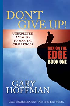 Don't Give Up: Unexpected Answers to Marital Challenges by [Gary Hoffman]