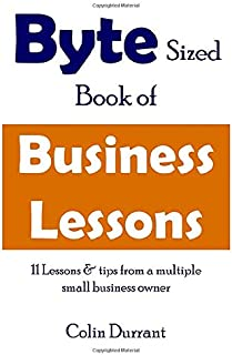 Byte Sized Book of Business Lessons: 11 lessons & tips from a multiple small business owner